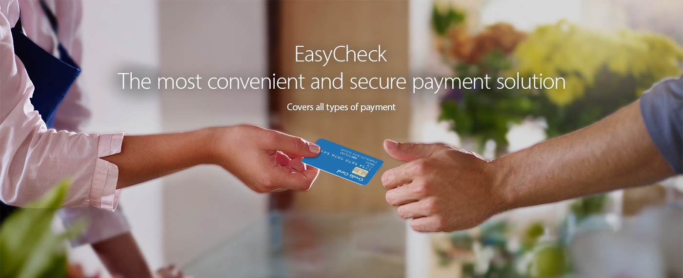 EasyCheck, The most convenient and secure payment solution, Covers all types of payment