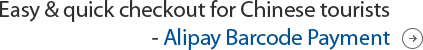 Easy & quick checkout for Chinese tourists - Alipay Barcode Payment